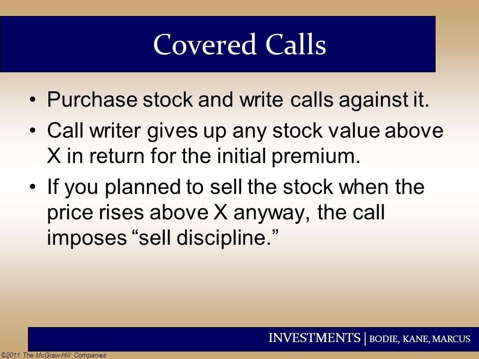 Covered Calls Purchase stock and write calls against it.