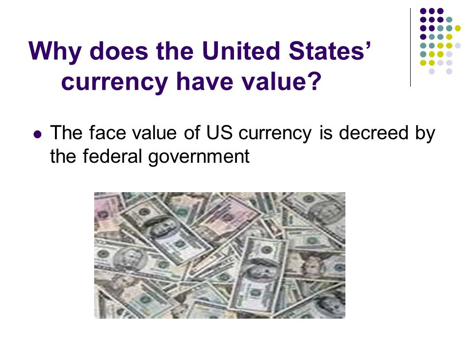 Why does the United States' currency have value