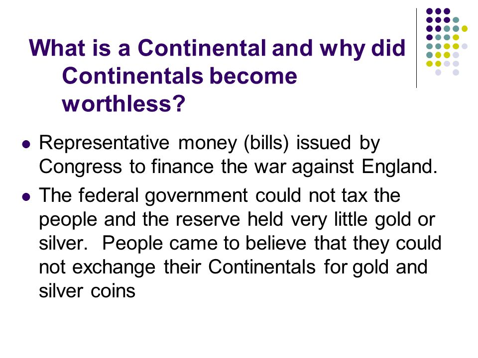 What is a Continental and why did Continentals become worthless