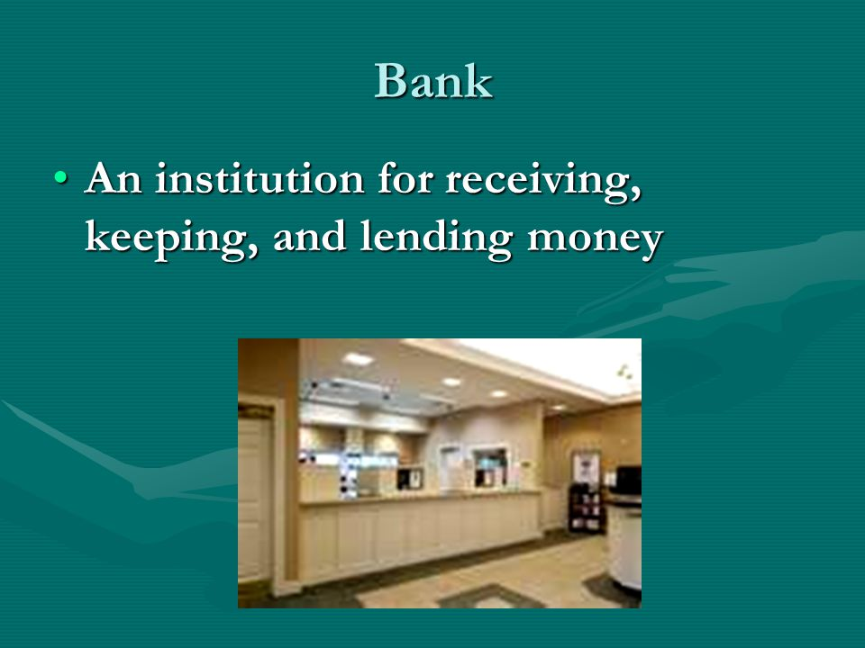 Bank An institution for receiving, keeping, and lending money