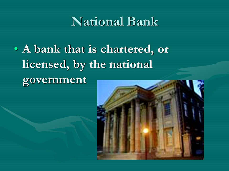 National Bank A bank that is chartered, or licensed, by the national government