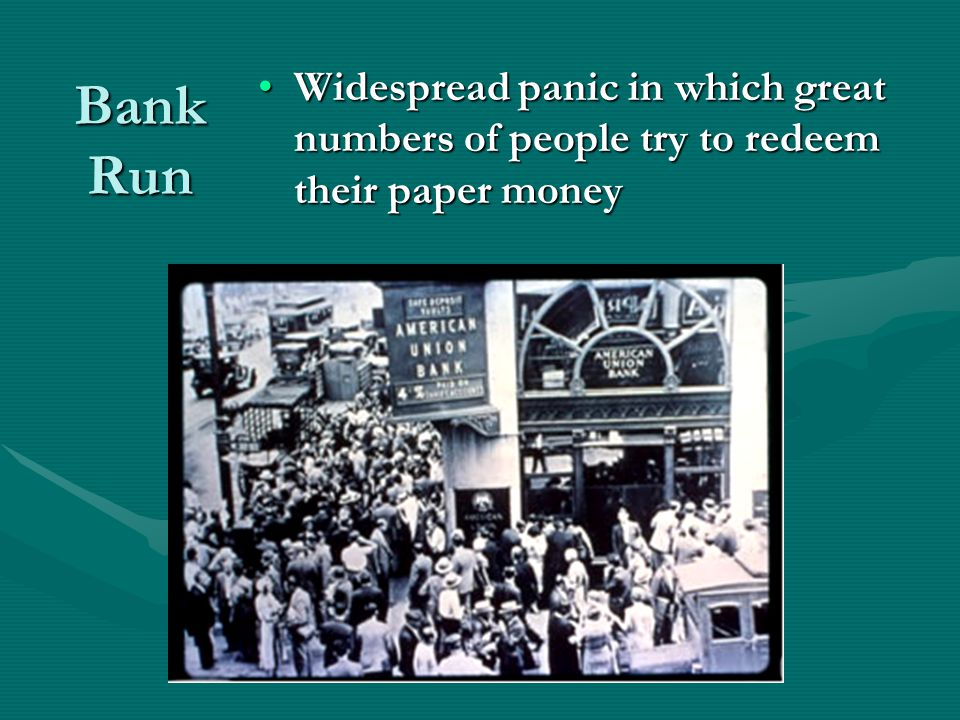 Bank Run Widespread panic in which great numbers of people try to redeem their paper money