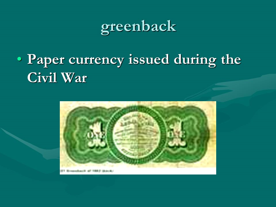 greenback Paper currency issued during the Civil War