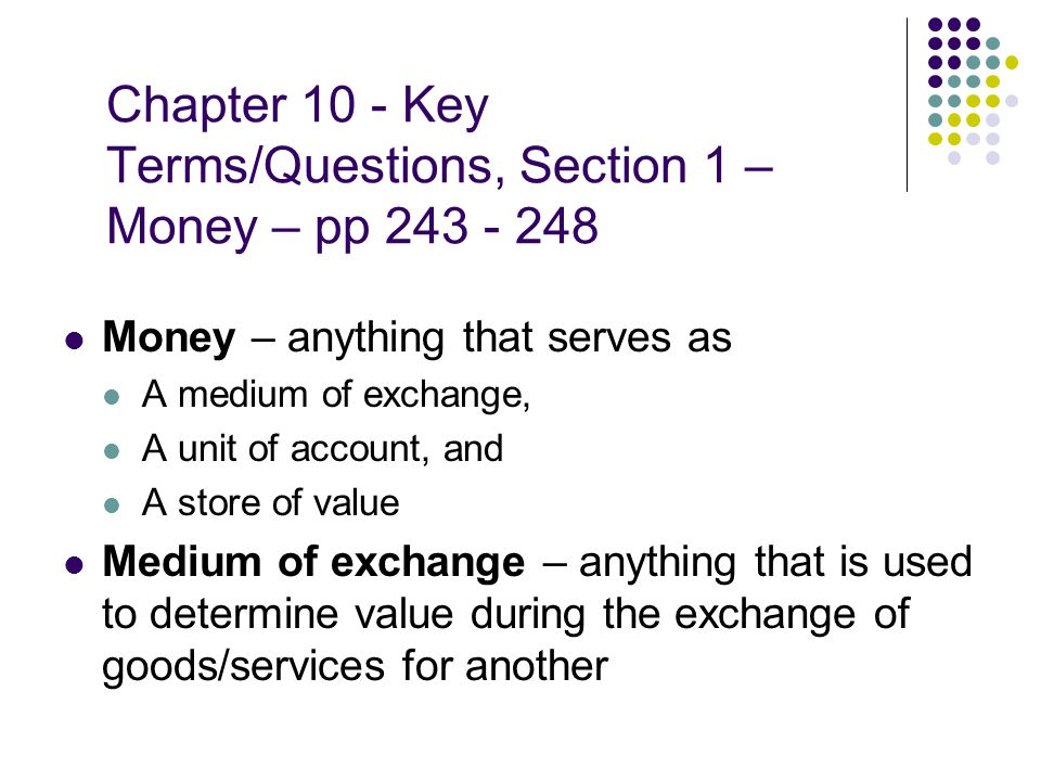 Chapter 10 - Key Terms/Questions, Section 1 – Money – pp 243 - 248