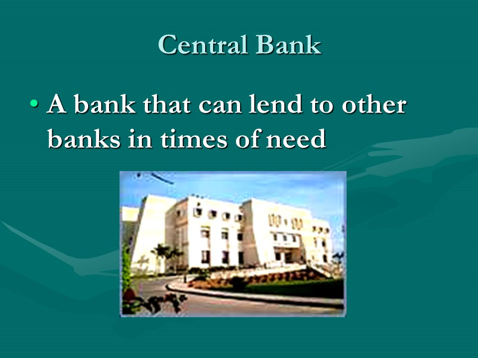 Central Bank A bank that can lend to other banks in times of need
