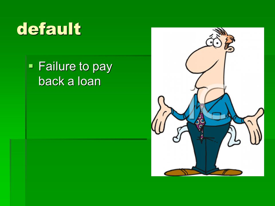 default Failure to pay back a loan