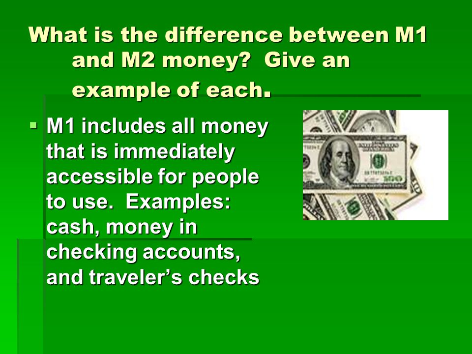 What is the difference between M1 and M2 money Give an example of each.