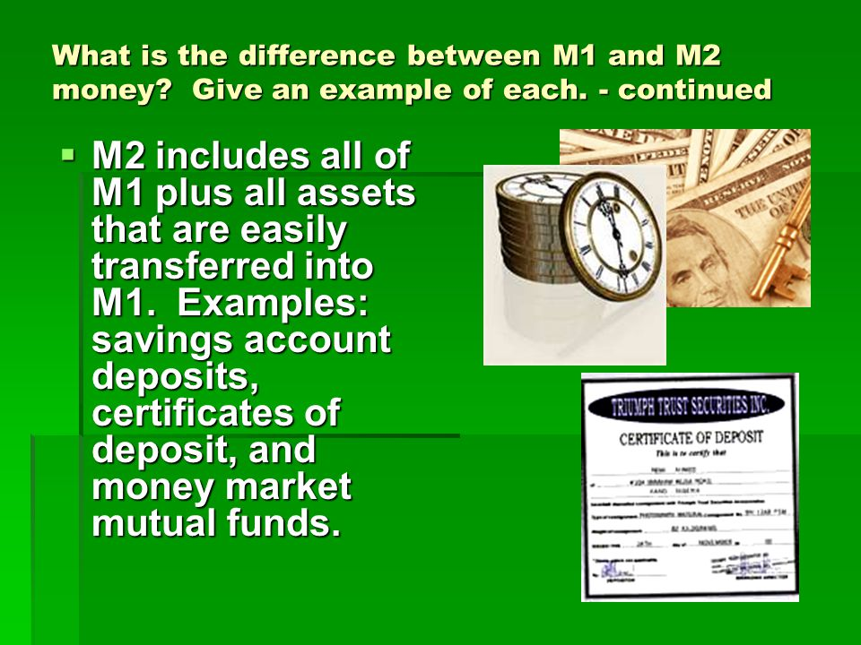 What is the difference between M1 and M2 money Give an example of each. - continued