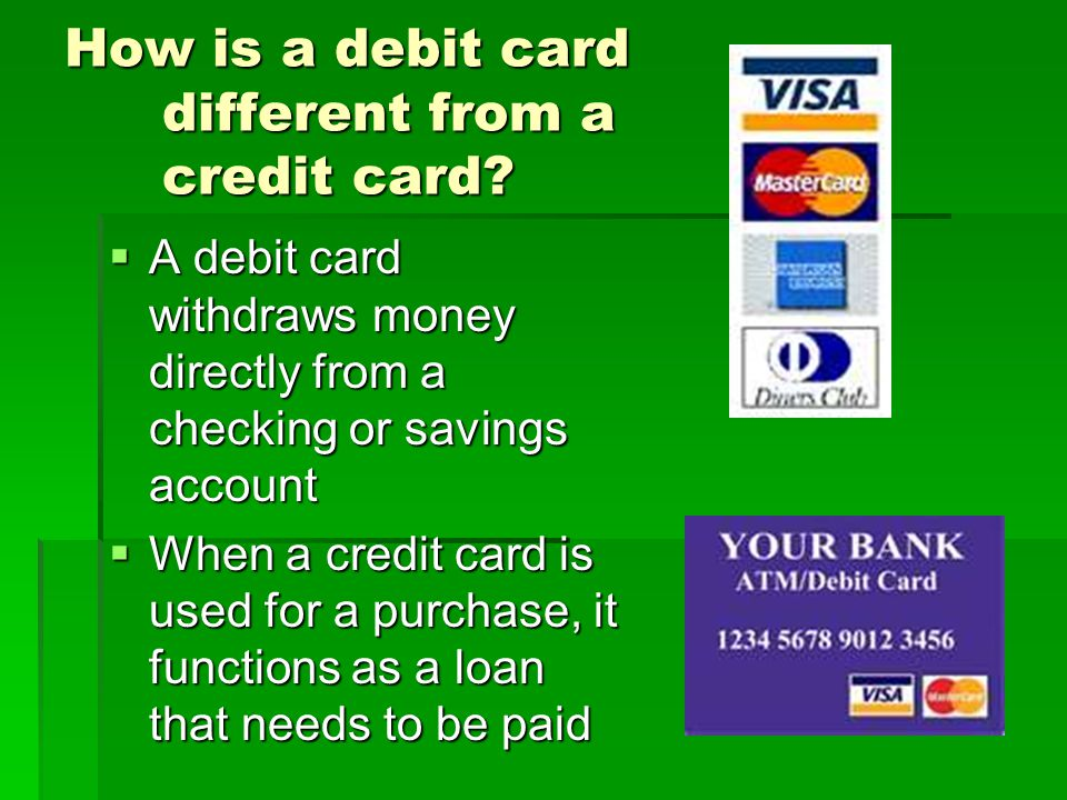 How is a debit card different from a credit card