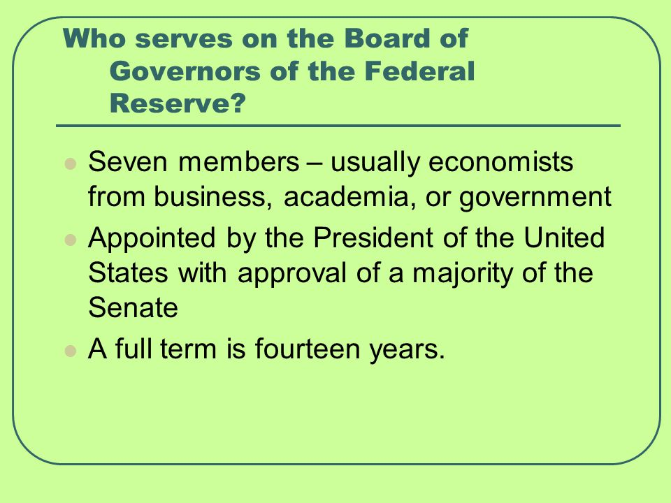 Who serves on the Board of Governors of the Federal Reserve