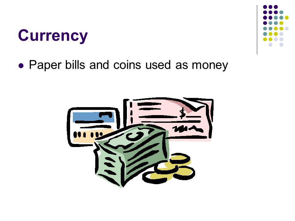 Currency Paper bills and coins used as money