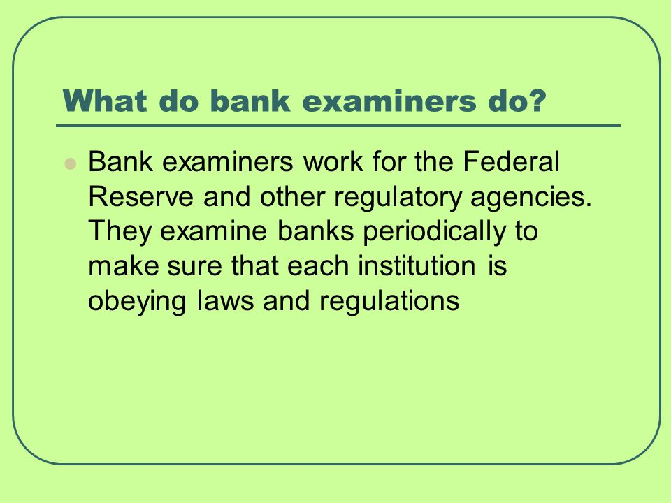 What do bank examiners do