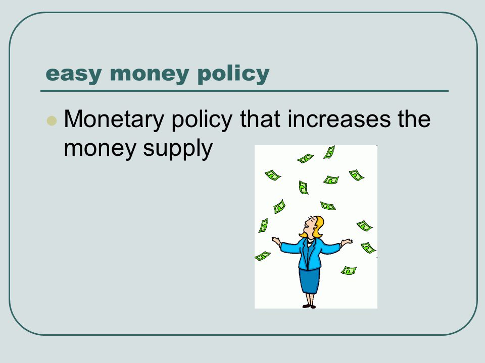 Monetary policy that increases the money supply