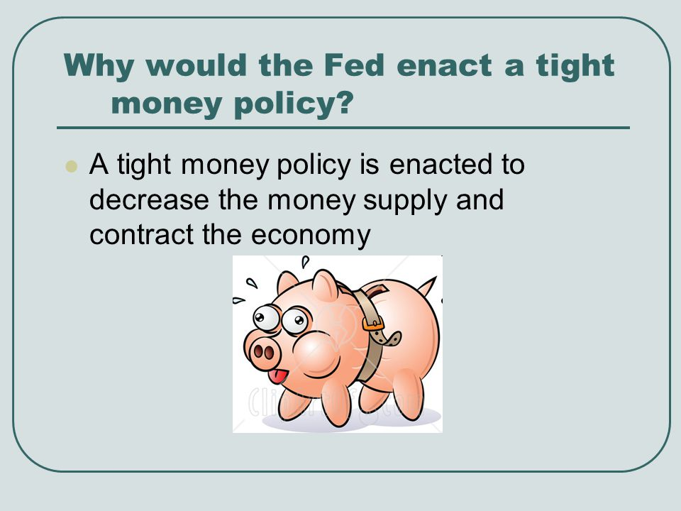 Why would the Fed enact a tight money policy
