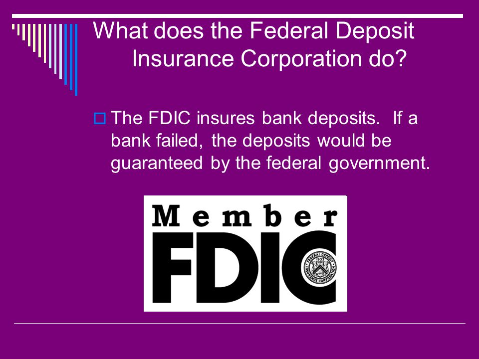What does the Federal Deposit Insurance Corporation do