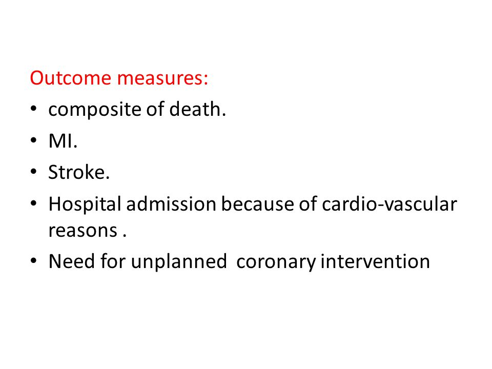 Outcome measures: composite of death. MI. Stroke. Hospital admission because of cardio-vascular reasons .
