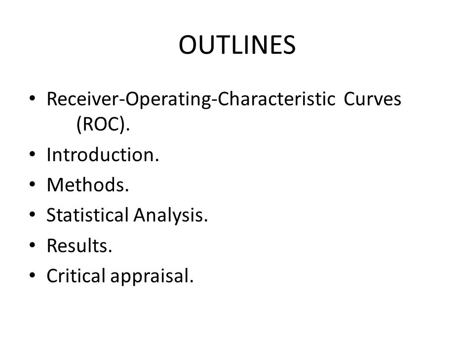 OUTLINES Receiver-Operating-Characteristic Curves (ROC). Introduction.