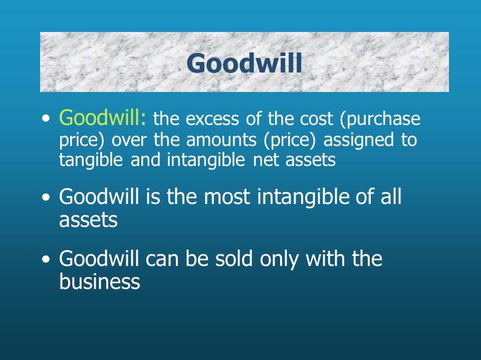 Goodwill Goodwill: the excess of the cost (purchase price) over the amounts (price) assigned to tangible and intangible net assets.