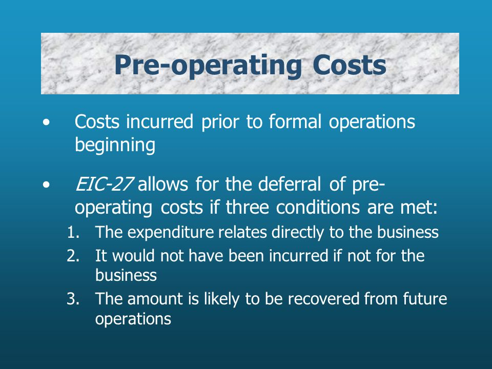 Pre-operating Costs Costs incurred prior to formal operations beginning.