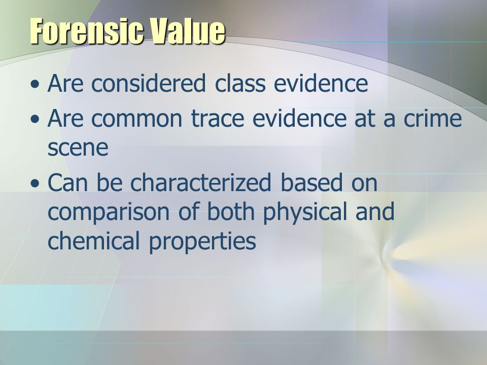 Forensic Value Are considered class evidence