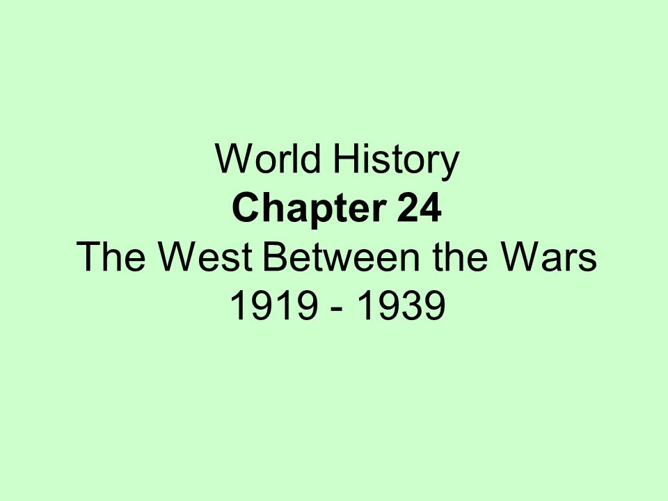 World History Chapter 24 The West Between the Wars 1919 - 1939
