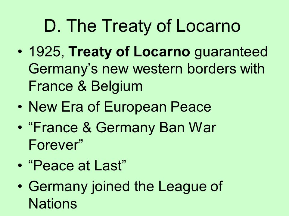 D. The Treaty of Locarno 1925, Treaty of Locarno guaranteed Germany's new western borders with France & Belgium.