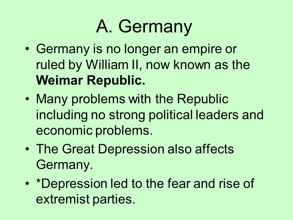 A. Germany Germany is no longer an empire or ruled by William II, now known as the Weimar Republic.
