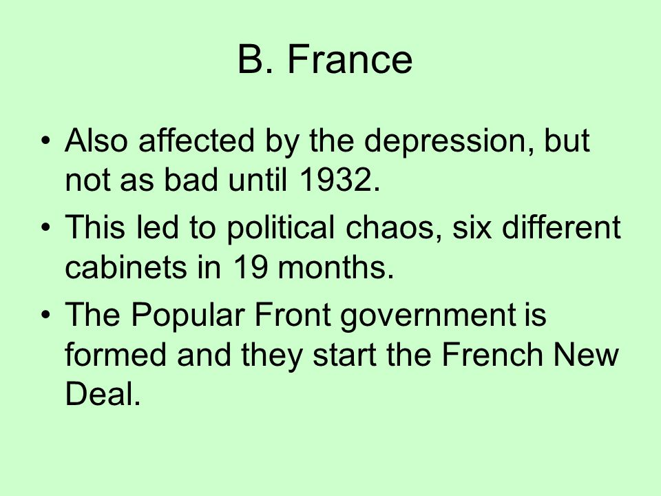 B. France Also affected by the depression, but not as bad until 1932.