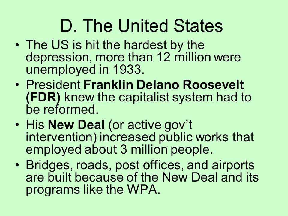 D. The United States The US is hit the hardest by the depression, more than 12 million were unemployed in 1933.