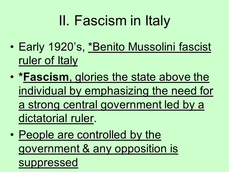 II. Fascism in Italy Early 1920's, *Benito Mussolini fascist ruler of Italy.