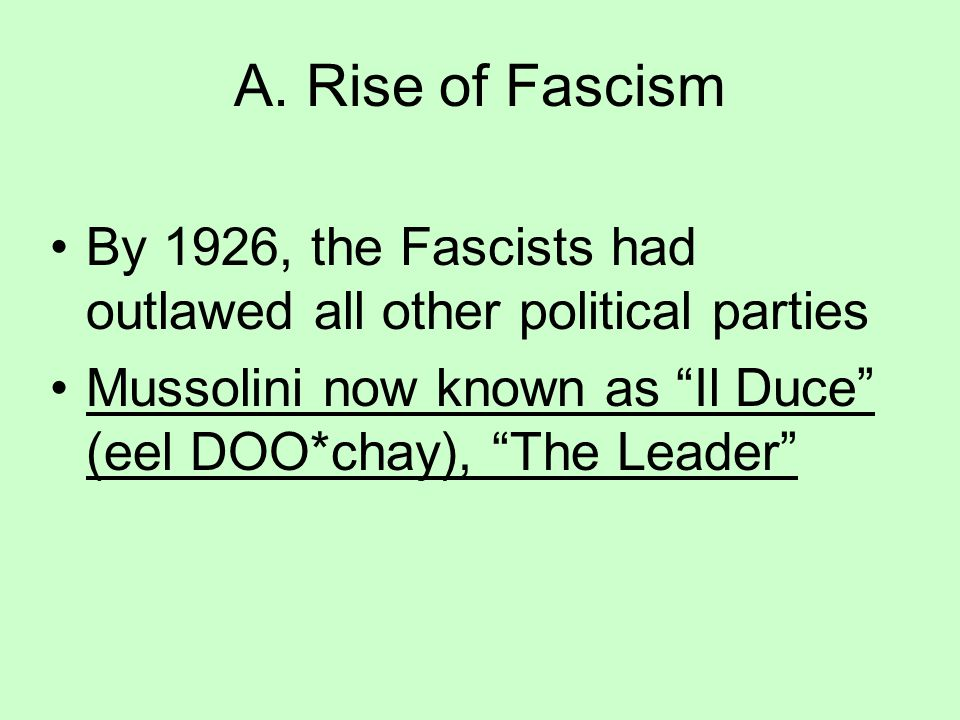 A. Rise of Fascism By 1926, the Fascists had outlawed all other political parties.