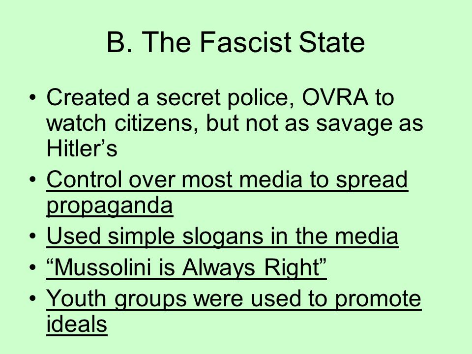 B. The Fascist State Created a secret police, OVRA to watch citizens, but not as savage as Hitler's.