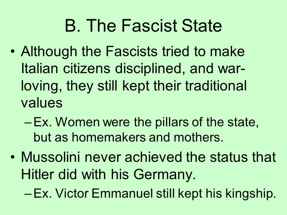 B. The Fascist State Although the Fascists tried to make Italian citizens disciplined, and war-loving, they still kept their traditional values.
