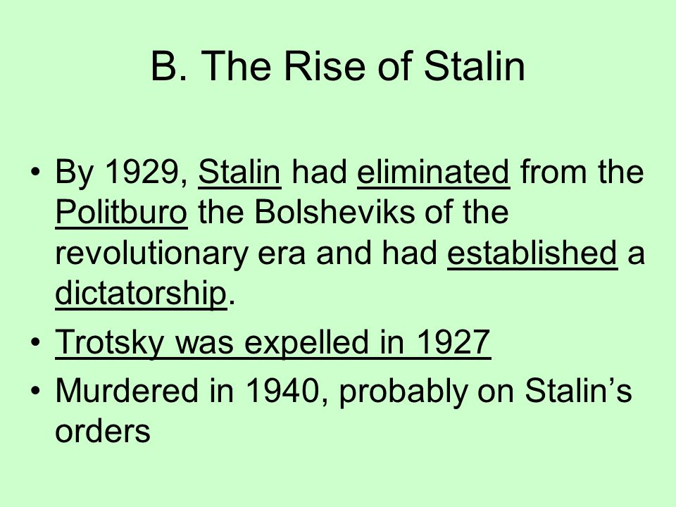 B. The Rise of Stalin By 1929, Stalin had eliminated from the Politburo the Bolsheviks of the revolutionary era and had established a dictatorship.