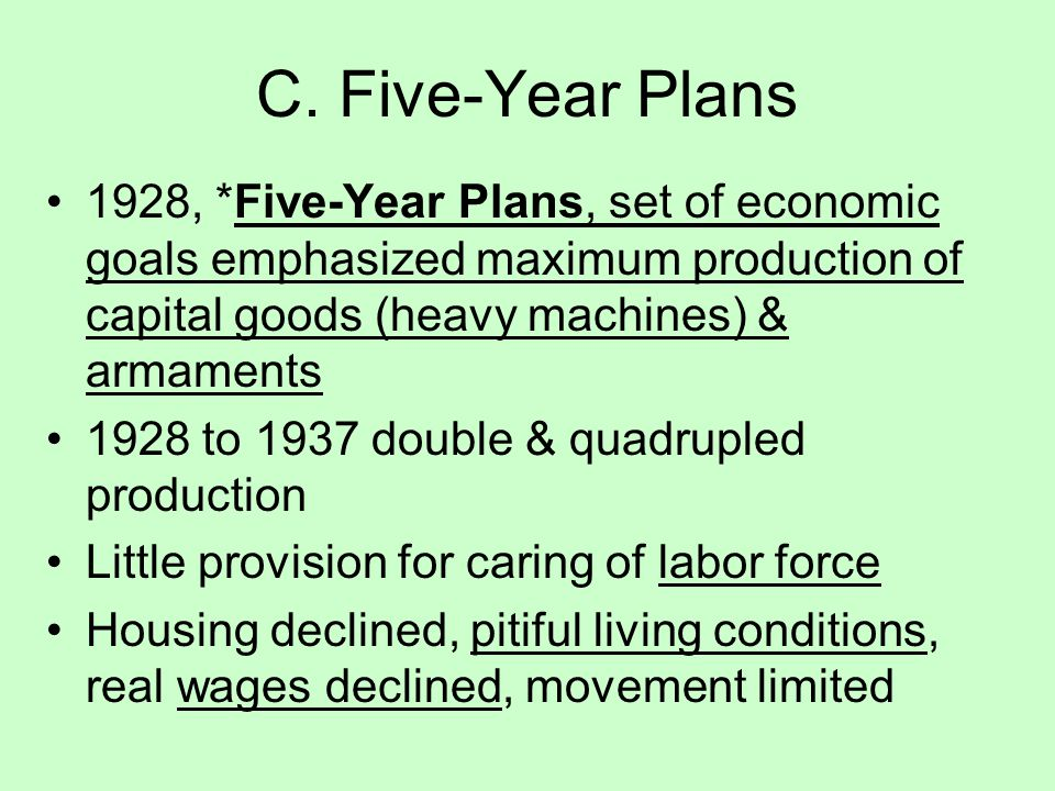 C. Five-Year Plans 1928, *Five-Year Plans, set of economic goals emphasized maximum production of capital goods (heavy machines) & armaments.