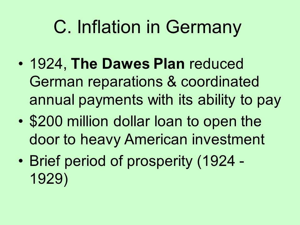 C. Inflation in Germany 1924, The Dawes Plan reduced German reparations & coordinated annual payments with its ability to pay.