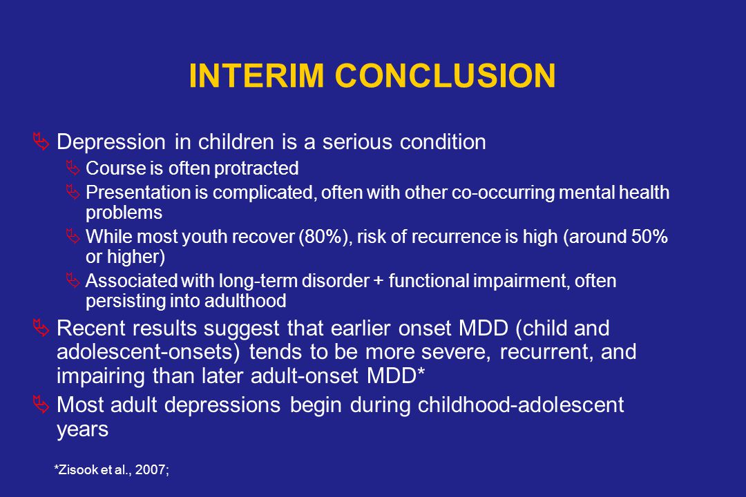 INTERIM CONCLUSION Depression in children is a serious condition