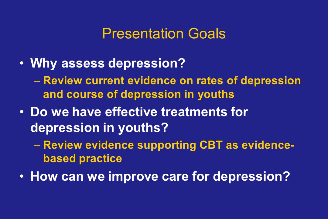 Presentation Goals Why assess depression