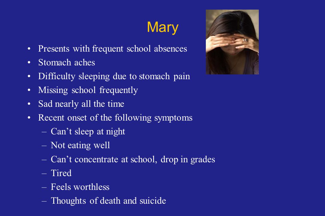 Mary Presents with frequent school absences Stomach aches