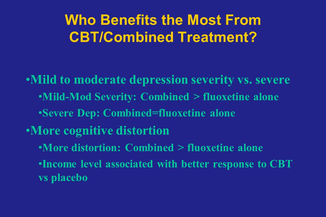 Who Benefits the Most From CBT/Combined Treatment
