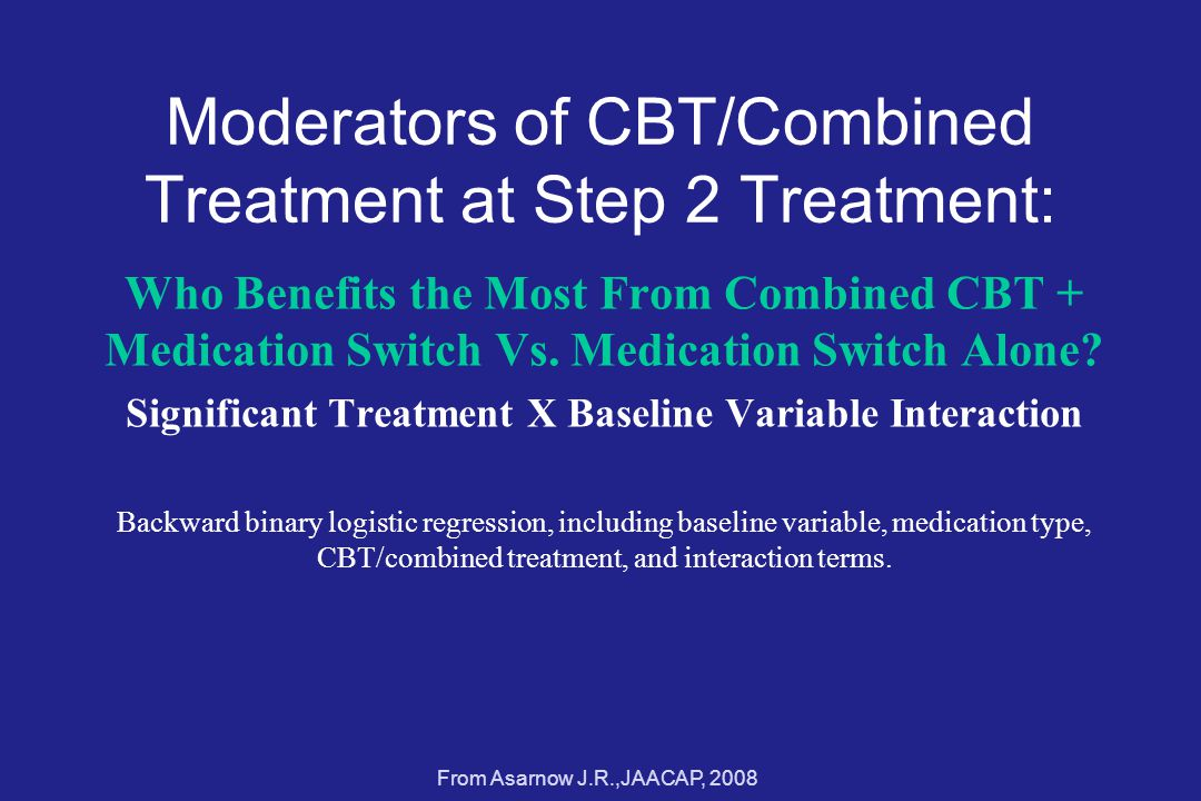 Moderators of CBT/Combined Treatment at Step 2 Treatment: