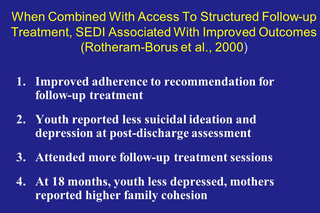 When Combined With Access To Structured Follow-up Treatment, SEDI Associated With Improved Outcomes (Rotheram-Borus et al., 2000)