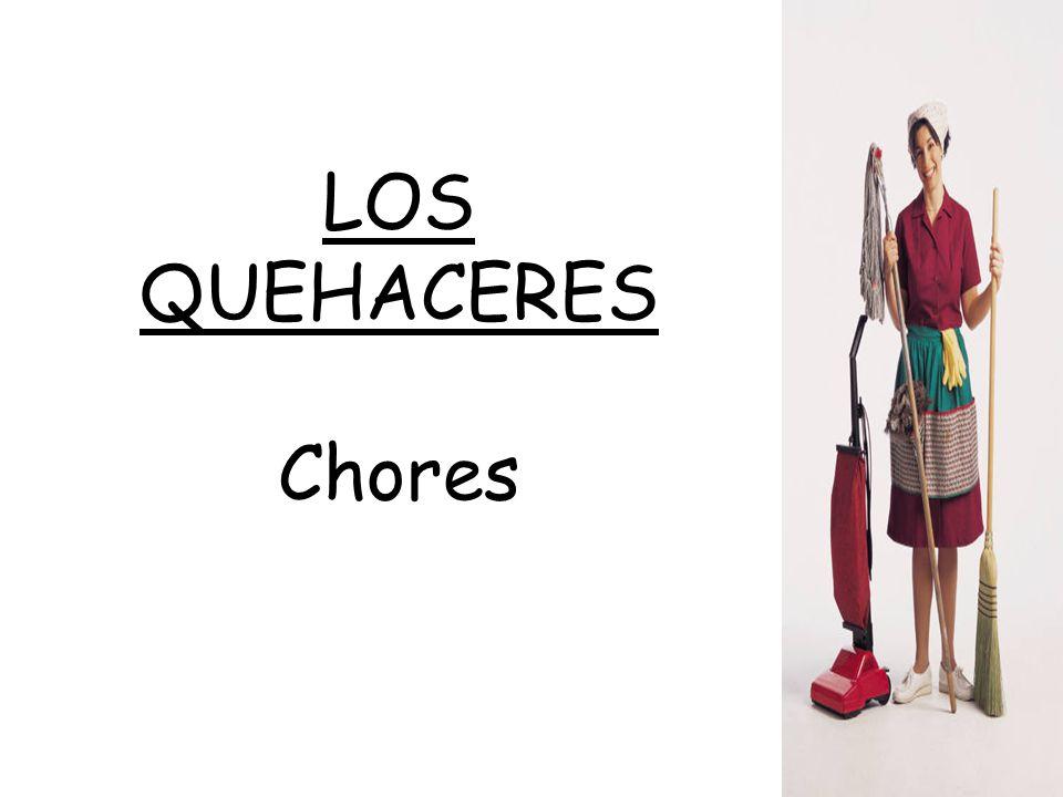 LOS QUEHACERES Chores
