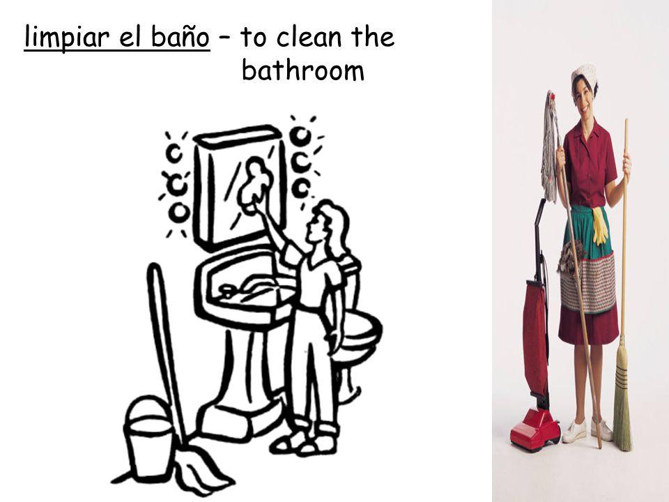 limpiar el baño – to clean the bathroom