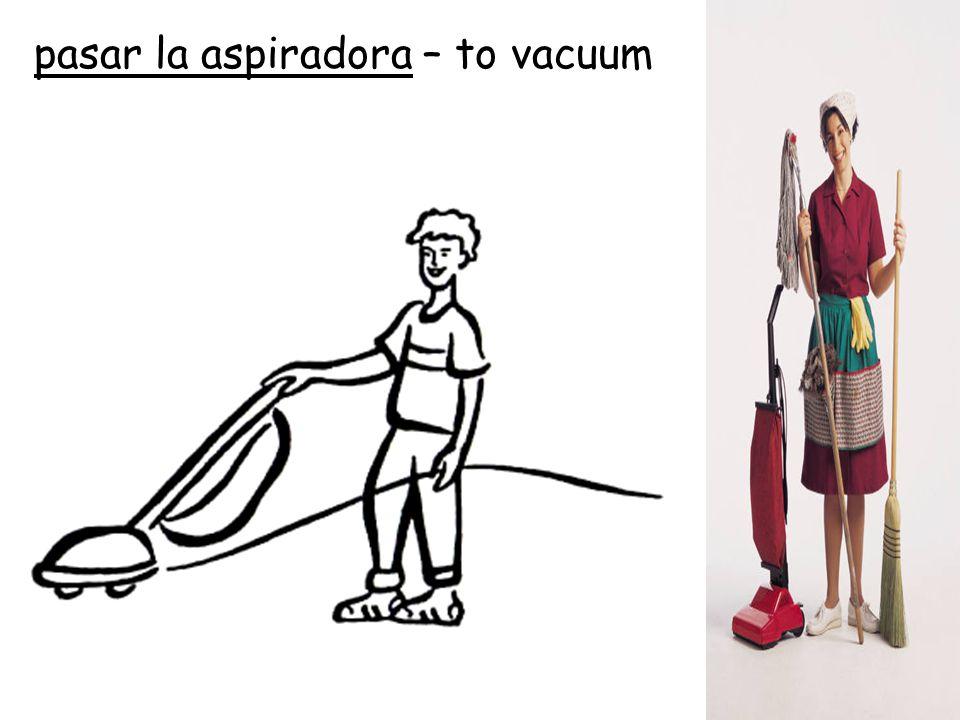 pasar la aspiradora – to vacuum