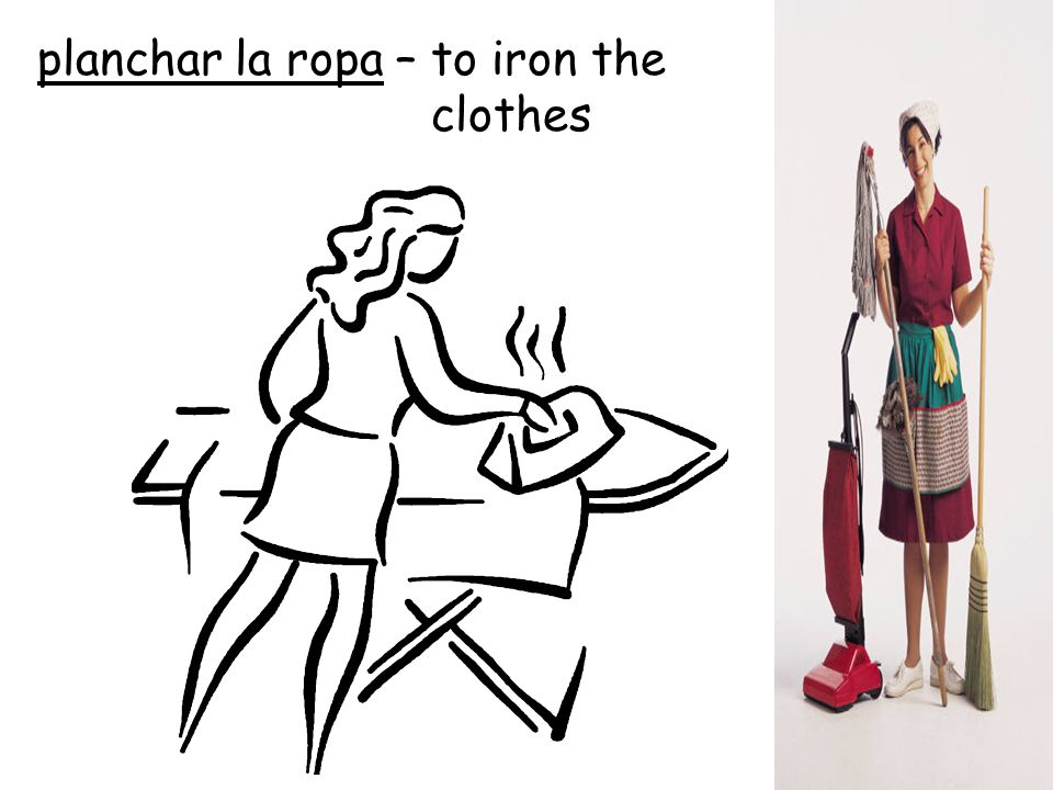planchar la ropa – to iron the clothes