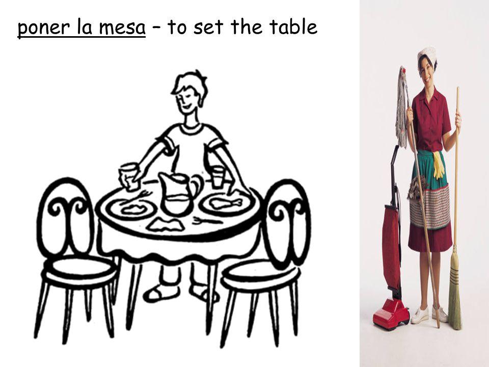 poner la mesa – to set the table