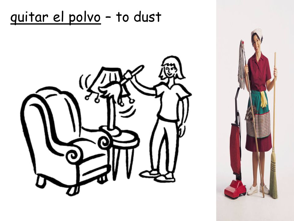 quitar el polvo – to dust