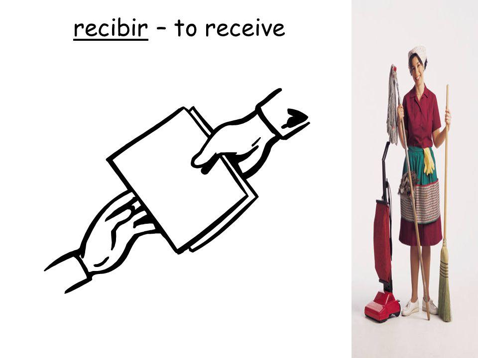 recibir – to receive
