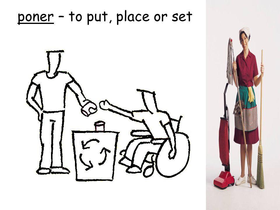 poner – to put, place or set